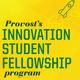 Provost's Innovation Student Fellowship Application Deadline