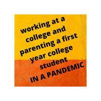 Working at a college and parenting a first year college student during a pandemic