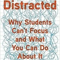 Book Cover for Distracted: Why Students Can't Focus and What You Can Do About It