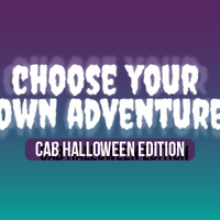 Choose your own Adventure CAB Halloween Edition