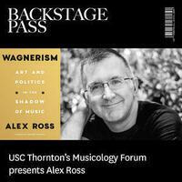 "ALEX ROSS: ""WAGNERISM"" (USC Max Kade Institute, USC Thornton School of Music)"