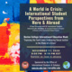 A World In Crisis: International Student Perspectives from Here & Abroad