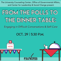 Two tables in bottom corners, the first with a ballot box, and the second with cups and a serving dish. Text includes: From the Polls to the Dinner Table: Engaging in Difficult Conversations & Self Care. Oct. 29l, 5:30 p.m.
