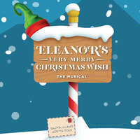 Eleanor's Very Merry Christmas Wish - The Musical
