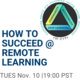 Blue and black text on white background. reads: How to Succeed @ Remote Learning. TUES Nov. 10 19:00 PST. CITL logo is in the upper right hand corner.