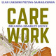 Cover of Care Work: Dreaming Disability Justice by Leah Lakshmi Piepzna-Samarasinha