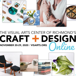 Craft + Design Online, Presented by the Visual Arts Center of Richmond