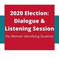 Alt. Text: 2020 Election: Dialogue & Listening Session for Women Identifying Students