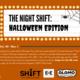 The Night SHIFT: Halloween Edition