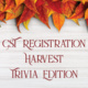 CST Registration Harvest: Trivia Edition