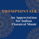 ThompsonTalk: An Appreciation for Indian Classical Music - Session 1
