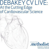 DeBakey CV Live:At the Cutting Edge of Cardiovascular Science
