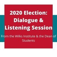 2020 Election Dialogue & Listening Session: Wilks Institute and Dean of Students