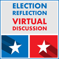 Election Reflection Virtual Discussion