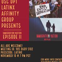 LATINX AFFINITY GROUP PRESENTS: Immigration Nation (Episode II)
