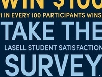 Win $100! 1 in every 100 participants wins! Take the Lasell Student Satisfaction Survey. Check your email to find the survey.