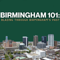 Birmingham 101: Blazing Through Birmingham's Past