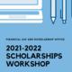 2021-22 Scholarships Workshop