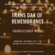 Trans Day of Remembrance Candlelight Vigil