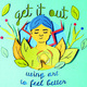 Get it Out: Using Art to Feel Better