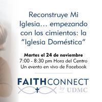 """Reconstruye Mi Iglesia… empezando con los cimientos: la """"Iglesia Doméstica"""""""