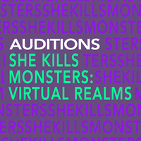 Auditions: She Kills Monsters: Virtual Realms, a play by Qui Nguyen