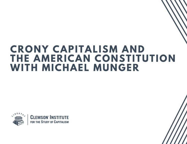 """Crony Capitalism and the American Constitution"" with Dr. Michael Munger"