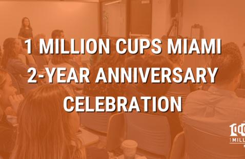 Celebrating 1 Million Cups Miami Two Year Anniversary