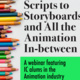 Scripts to Storyboards and All the Animation In-Between