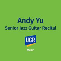 UCR Music: Andy Yu, Senior Jazz Guitar Recital