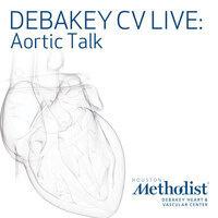 DeBakey CV Live:Aortic Talk