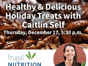 Healthy & Delicious Holiday Treats with Caitlin Self