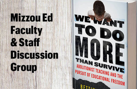 Mizzou Ed Faculty & Staff Discussion Group: We Want to Do More Than Survive: Abolitionist Teaching and the Pursuit of Educational Freedom