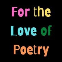 For the Love of Poetry