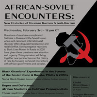 """""""African-Soviet Encounters: New Histories of Russian Racism & Anti-Racism"""" Symposium"""