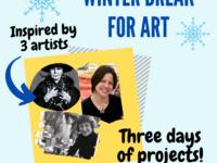 Winter Break For Art Tuesday, Wednesday, Thursday February 16,17,18