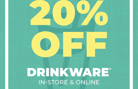 January 12 -15, 2021: 20% Off Drinkware Sale In-Store and Online