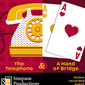 Simpson Productions Presents: A Hand of Bridge and The Telephone
