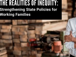 The Realities of Inequity: Strengthening State Policies for Working Families