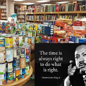 "Image of donated food items and image of Dr. Martin Luther King with corresponding quote ""The time is always right to do what is right"""