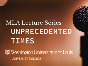 MLA Lecture Series: Unprecedented Times