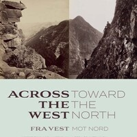 Exhibition | Across the West and Toward the North: Norwegian and American Landscape Photography