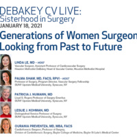 DeBakey CV Live: Sisterhood in Surgery - Generations of Women Surgeons: Looking from Past to Future