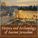 History and Archaeology of Ancient Jerusalem