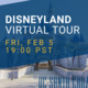 Photo of Disneyland Castle in background, covered by blue band. Text on blue band reads: Disneyland Virtual Tour FRI, Feb 5 19:00 PST. UC Santa Cruz text in corner.