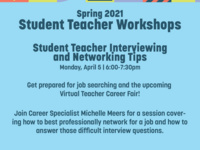 Spring 2021 Student Teacher Workshops. Student Teacher Interviewing and Networking TIps. Monday, April 6, 6pm to 7:30pm.