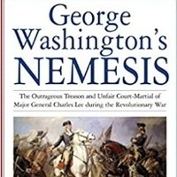 """VIRTUAL Lecture """"George Washington's Nemesis:  The Outrageous Treason and Unfair Court-Martial of Major General Charles Lee"""""""