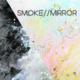 """""""SMOKE//MIRROR"""""""