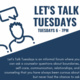 Let's Talk Tuesdays