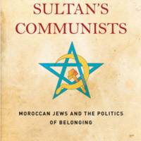 The Sultan's Communists: Moroccan Jews and the Politics of Belonging